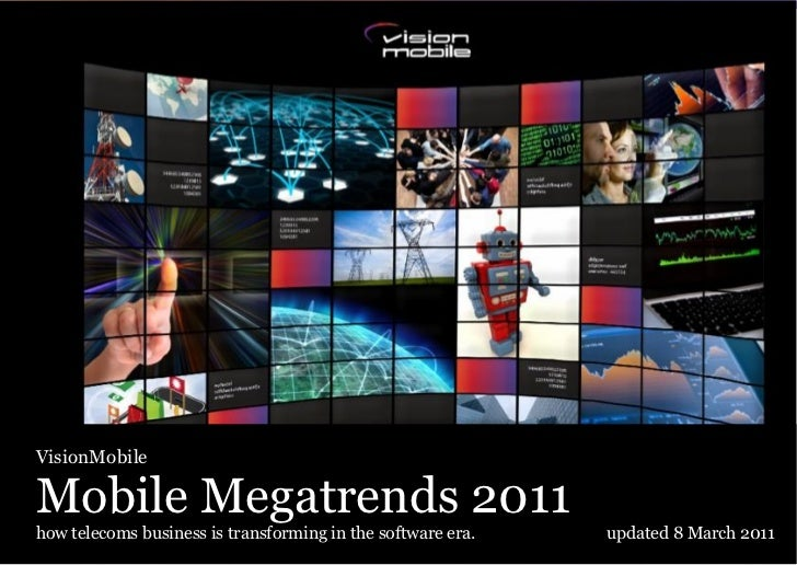 VisionMobileMobile Megatrends 2011how telecoms business is transforming in the software era.   updated 8 March 2011       ...
