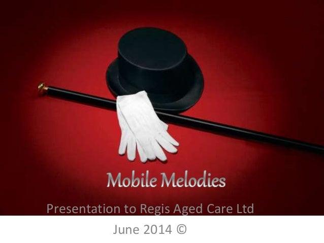 Presentation to Regis Aged Care Ltd June 2014 ©