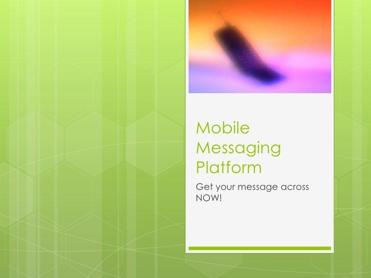 MobileMessagingPlatformGet your message acrossNOW!