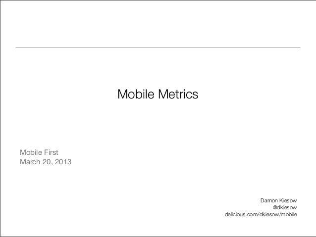 Mobile MetricsMobile FirstMarch 20, 2013                                                Damon Kiesow                      ...