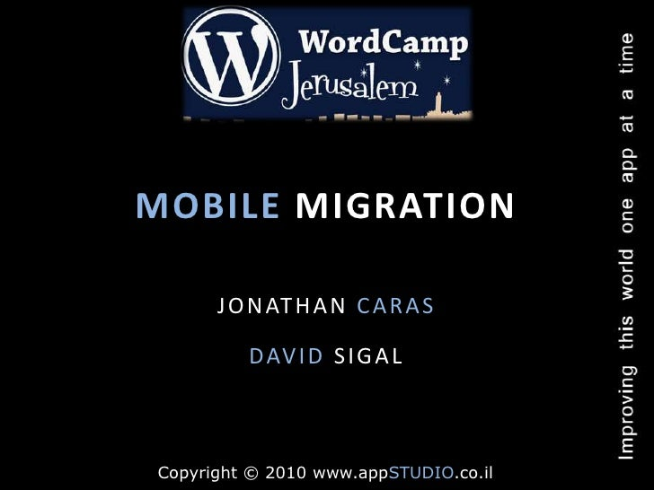 MOBILE MIGRATION<br />JONATHAN CARAS<br />DAVID SIGAL<br />Copyright © 2010 www.appSTUDIO.co.il<br />