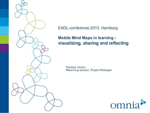 EADL-conference 2013, HamburgMobile Mind Maps in learning -visualizing, sharing and reflectingPauliina VenhoMlearning advi...