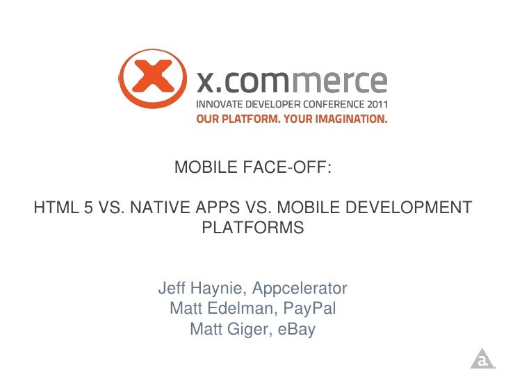 MOBILE FACE-OFF:HTML 5 VS. NATIVE APPS VS. MOBILE DEVELOPMENT                   PLATFORMS            Jeff Haynie, Appceler...
