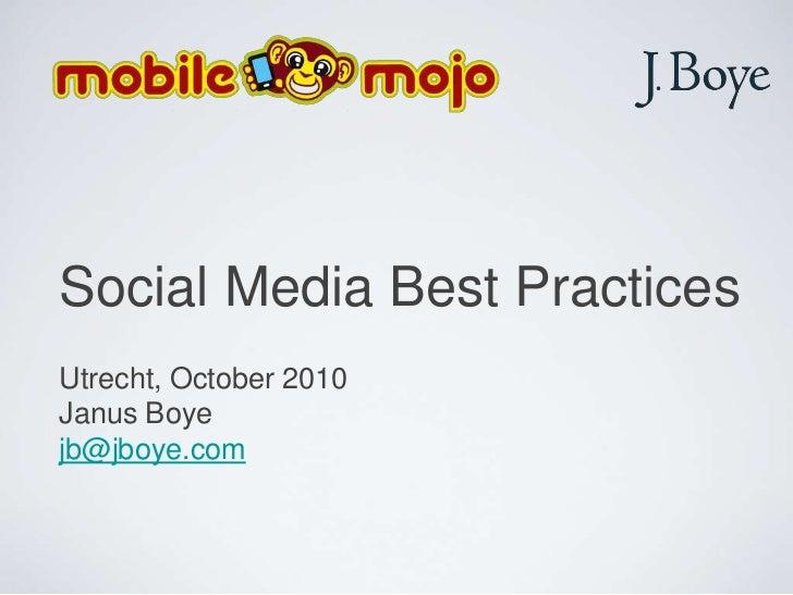 Social Media Best Practices<br />Utrecht, October 2010<br />Janus Boye<br />jb@jboye.com<br />