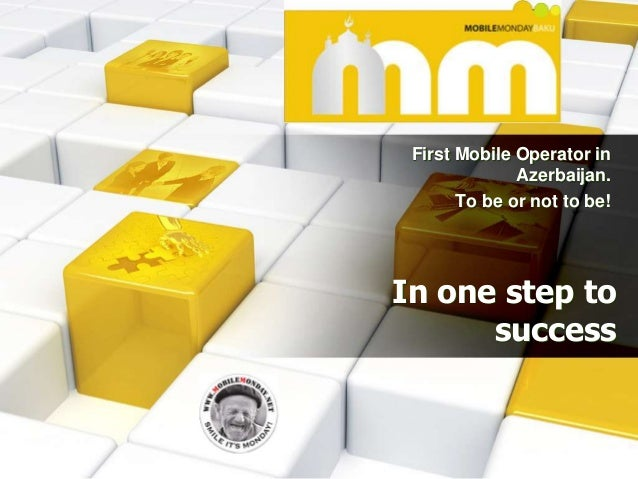 First Mobile Operator in              Azerbaijan.       To be or not to be!In one step to      success