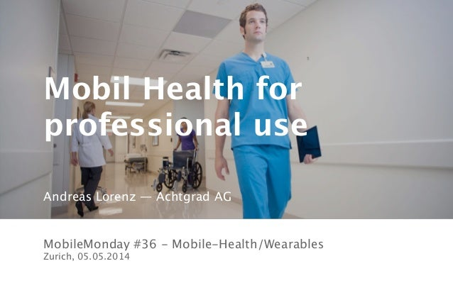 achtgrad.ch Mobil Health for professional use MobileMonday #36 - Mobile-Health/Wearables