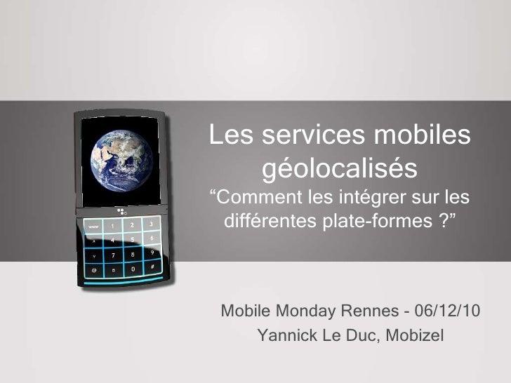 """Les services mobiles géolocalisés""""Comment les intégrer sur les différentes plate-formes ?""""<br />Mobile Monday Rennes - 06/..."""