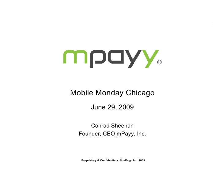 Mobile Monday Chicago          June 29, 2009        Conrad Sheehan   Founder, CEO mPayy, Inc.      Proprietary & Confident...