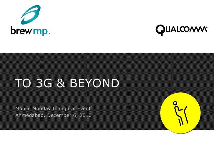 TO 3G & BEYONDMobile Monday Inaugural EventAhmedabad, December 6, 2010