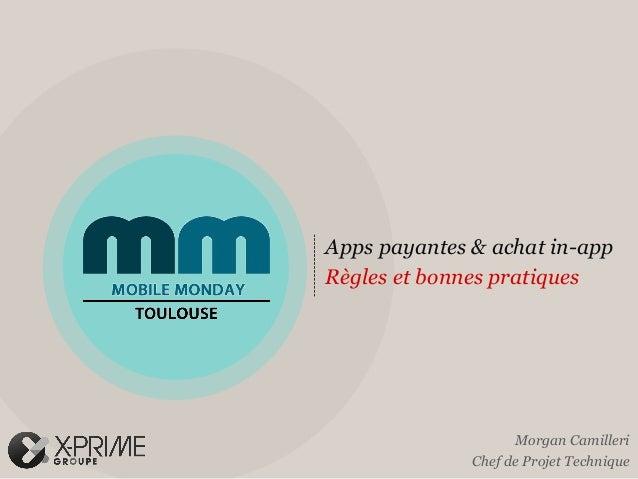 Apps payantes & achat in-appRègles et bonnes pratiques                    Morgan Camilleri              Chef de Projet Tec...