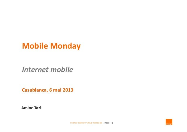 France Telecom Group restricted - Page 1Mobile MondayInternet mobileCasablanca, 6 mai 2013Amine Tazi