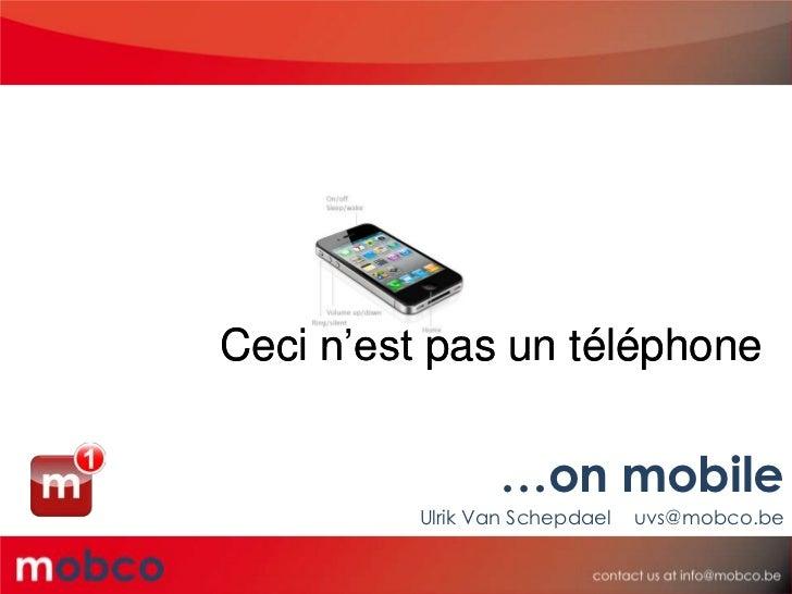 Ceci n'est pas un téléphone                …on mobile         Ulrik Van Schepdael   uvs@mobco.be