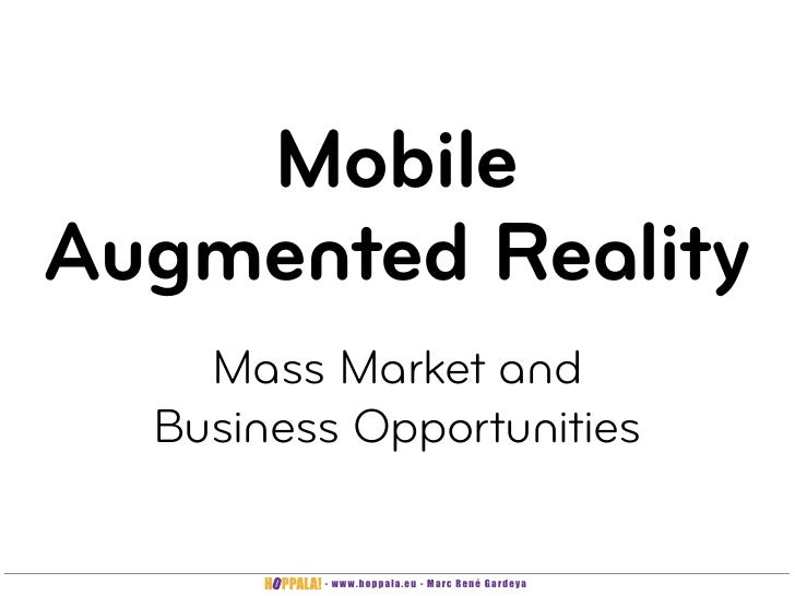 Mobile Augmented Reality     Mass Market and   Business Opportunities           - www.hoppala.eu - Marc René Gardeya