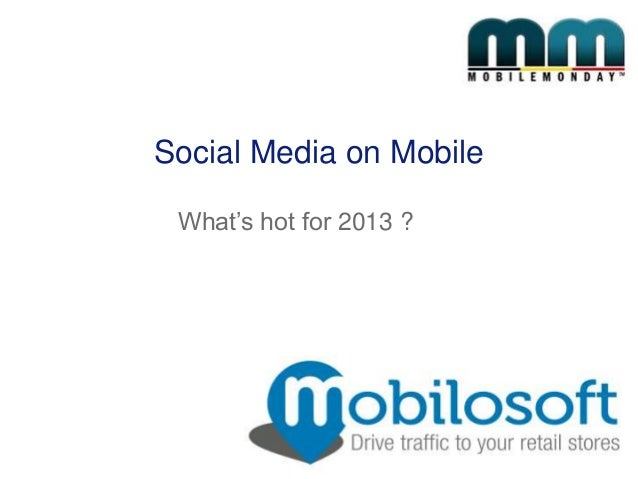 Social Media on Mobile What's hot for 2013 ?