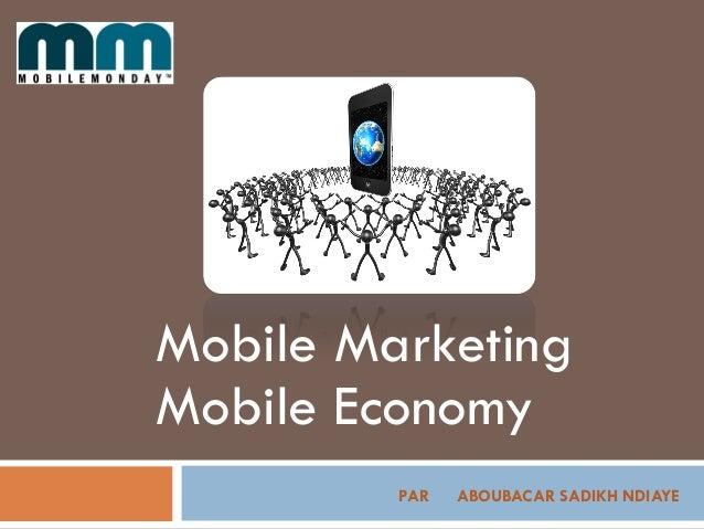 PAR ABOUBACAR SADIKH NDIAYE Mobile Marketing Mobile Economy