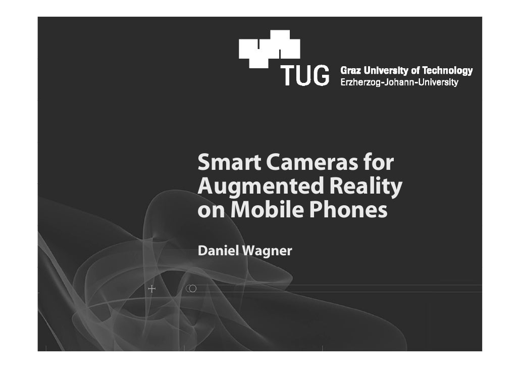 Smart Cameras for Augmented Reality on Mobile Phones Daniel Wagner