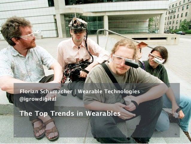 . The Top Trends in Wearables @igrowdigital Florian Schumacher   Wearable Technologies