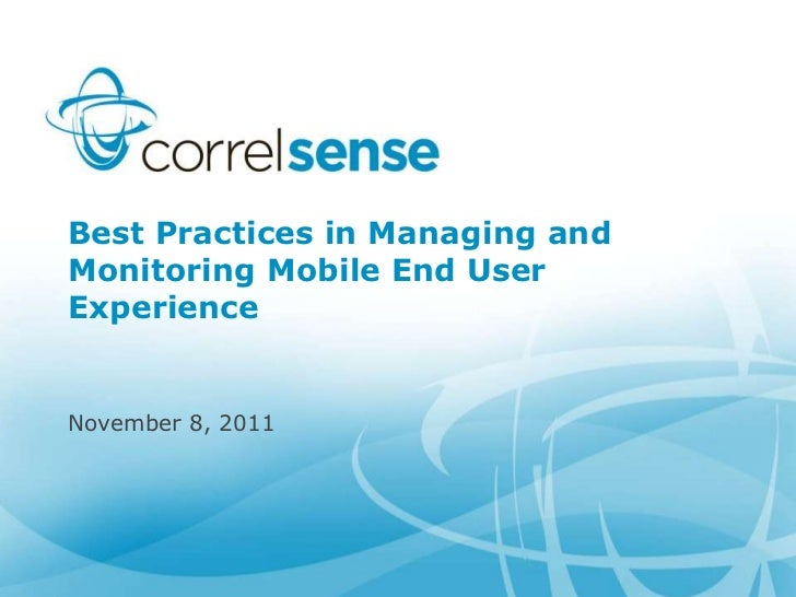 Best Practices in Managing andMonitoring Mobile End UserExperienceNovember 8, 2011