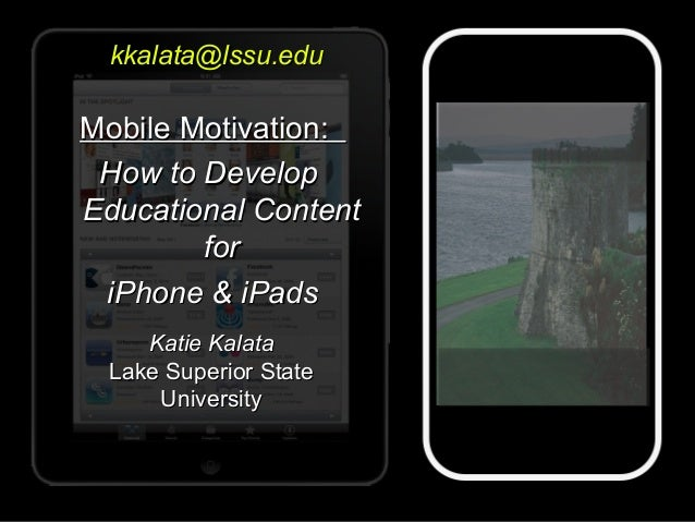 Mobile Motivation:Mobile Motivation: How to DevelopHow to Develop Educational ContentEducational Content forfor iPhone & i...