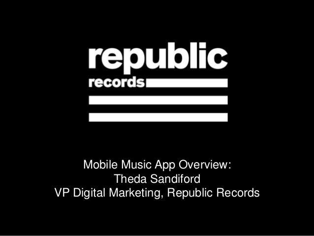 Mobile Music App Overview: Theda Sandiford VP Digital Marketing, Republic Records