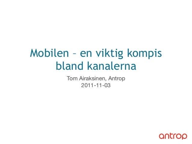 Mobilen – en viktig kompis bland kanalerna Tom Airaksinen, Antrop 2011-11-03