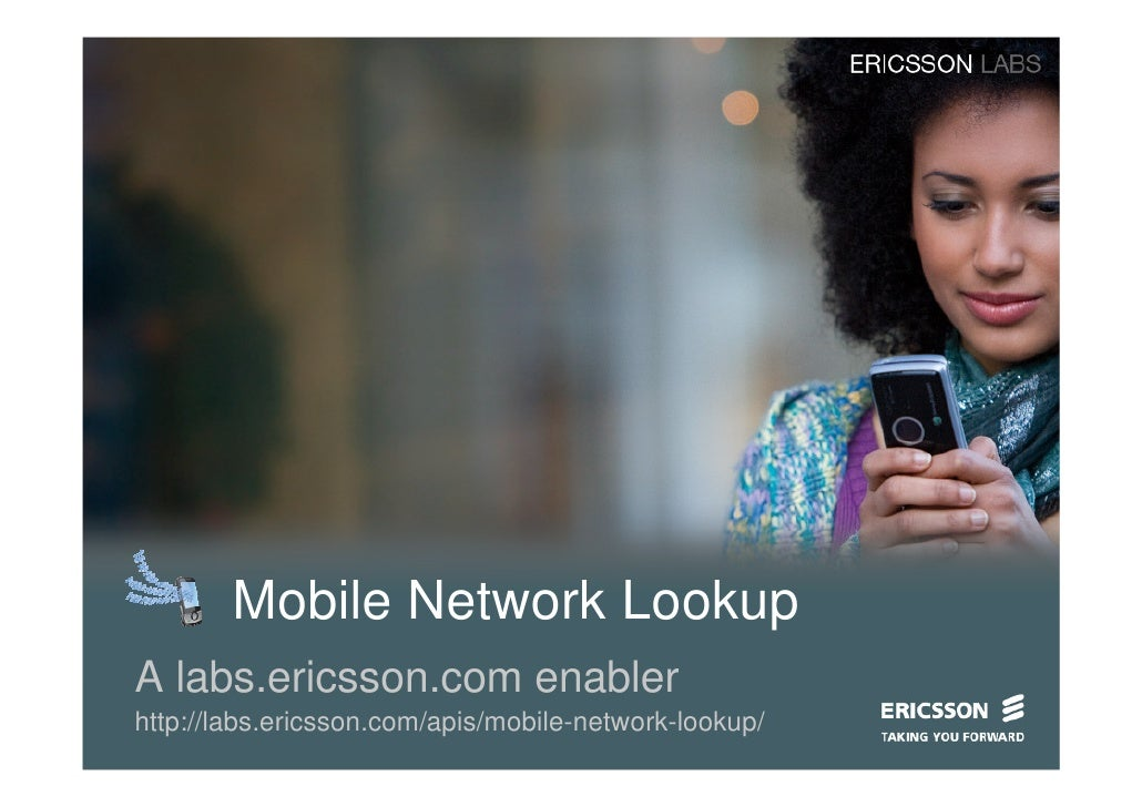 Mobile Network Lookup A labs.ericsson.com enabler http://labs.ericsson.com/apis/mobile-network-lookup/
