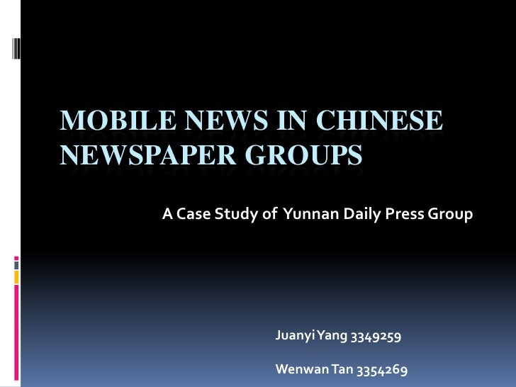Mobile News in Chinese Newspaper Groups<br />A Case Study of  Yunnan Daily Press Group<br />Juanyi Yang 3349259<br />Wenwa...
