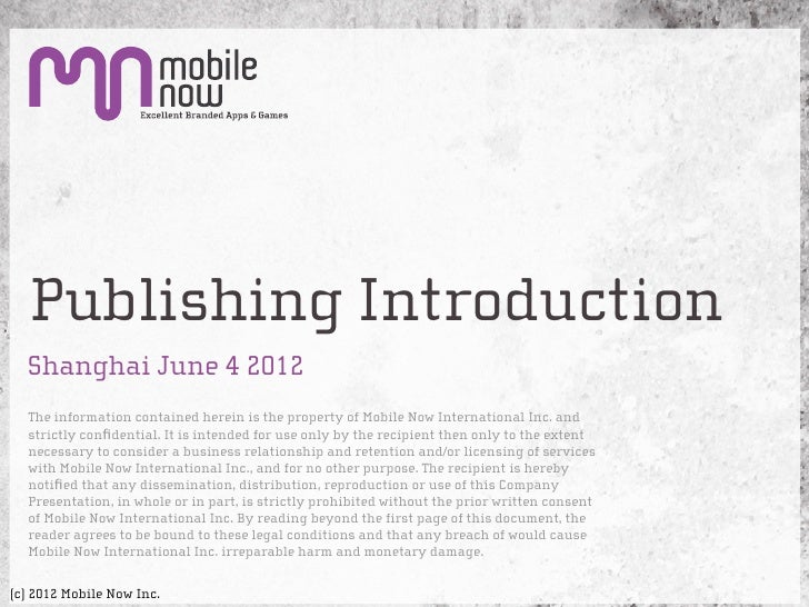 Publishing Introduction  Shanghai June 4 2012  The information contained herein is the property of Mobile Now Internationa...