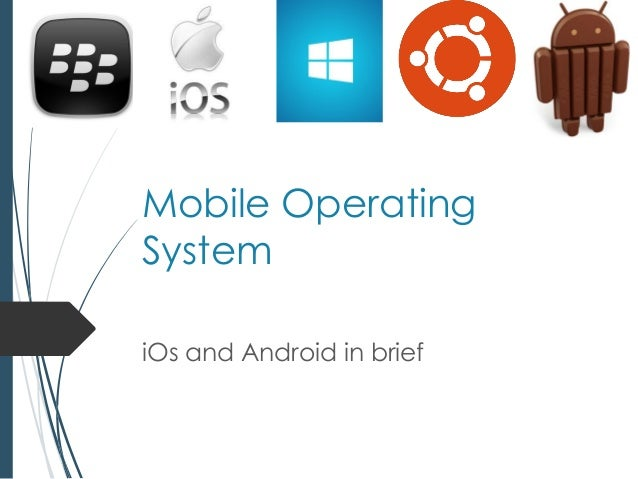 Mobile Operating System iOs and Android in brief