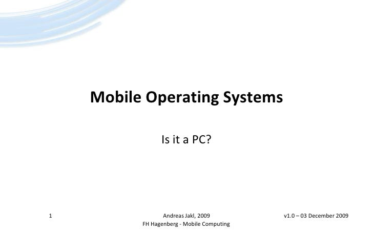 Mobile Operating Systems<br />Is it a PC?<br />1<br />Andreas Jakl, 2009<br />v1.0 – 23 April 2009<br />