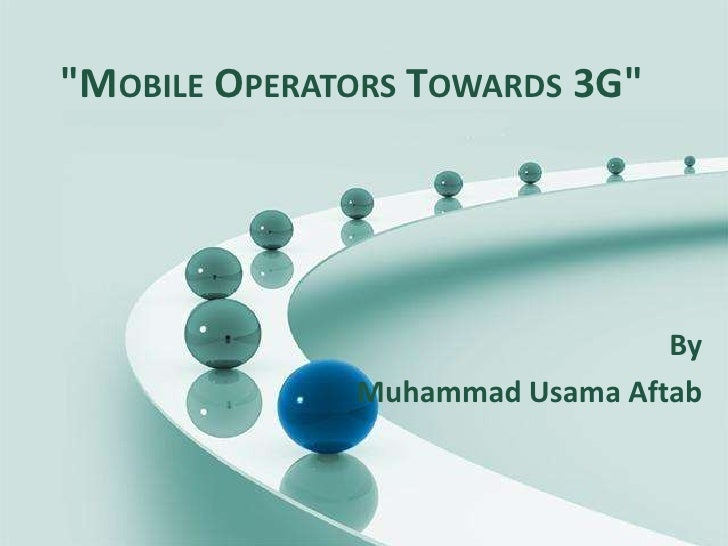 """Mobile Operators Towards 3G""<br />By<br />Muhammad UsamaAftab<br />"