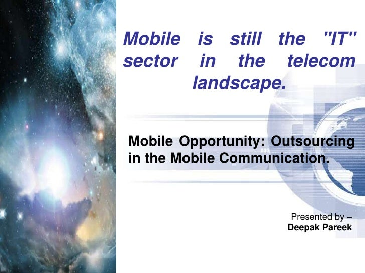 """Mobile is still the """"IT"""" sector in the telecom landscape.<br />Mobile Opportunity: Outsourcing in the Mobile Com..."""