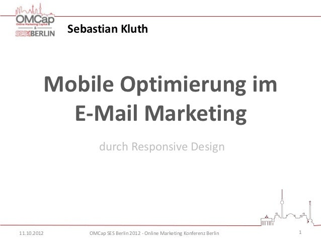 Sebastian Kluth         Mobile Optimierung im           E-Mail Marketing                     durch Responsive Design11.10....