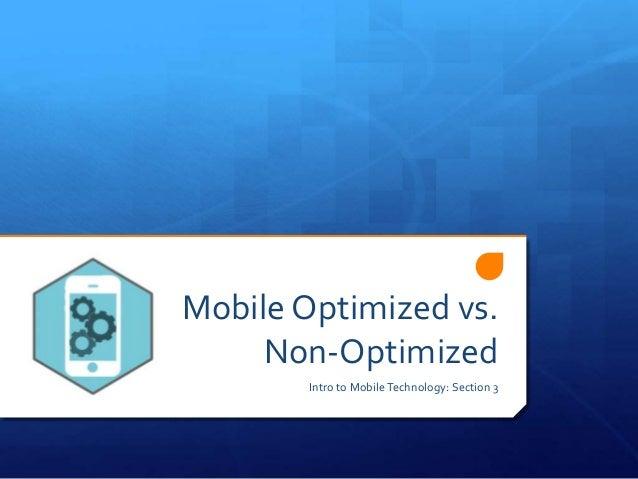 Mobile Optimized vs. Non-Optimized Intro to MobileTechnology: Section 3