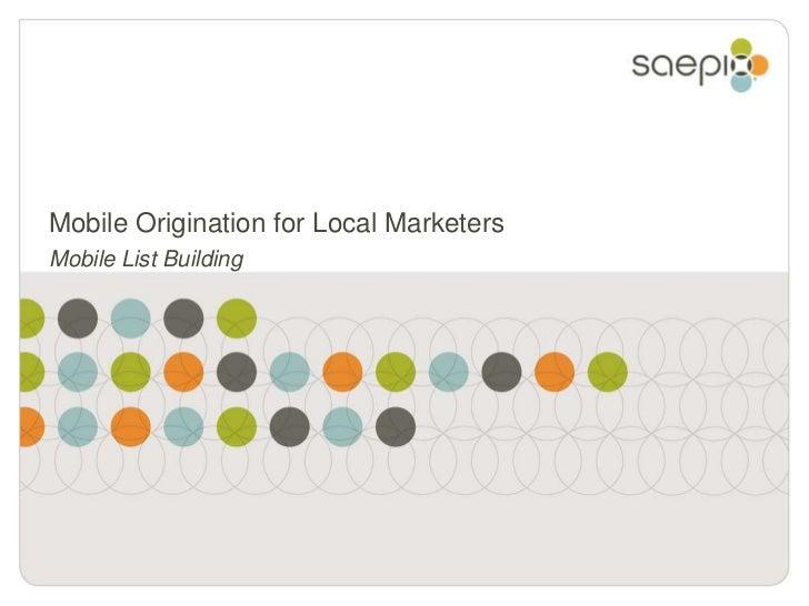 Mobile Origination for Local MarketersMobile List Building