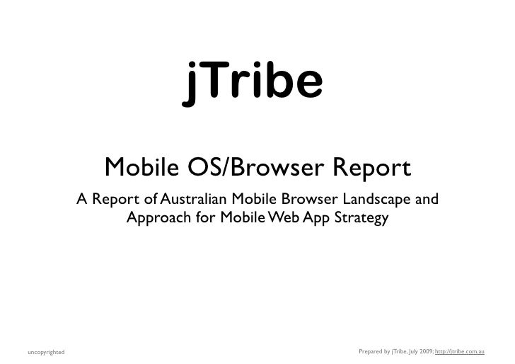 jTribe                    Mobile OS/Browser Report                 A Report of Australian Mobile Browser Landscape and    ...