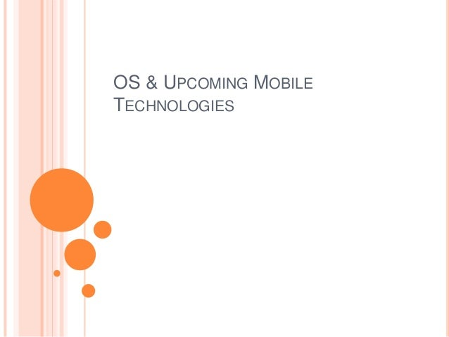OS & UPCOMING MOBILE TECHNOLOGIES