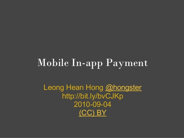Mobile In-app Payment Leong Hean Hong @hongster     http://bit.ly/bvCJKp         2010-09-04           (CC) BY