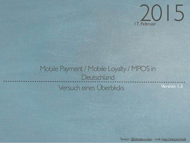 17. Februar 2015 Twitter @klotzbrocken - web http://xing.to/maik Mobile Payment / Mobile Loyalty / MPOS in Deutschland Ver...