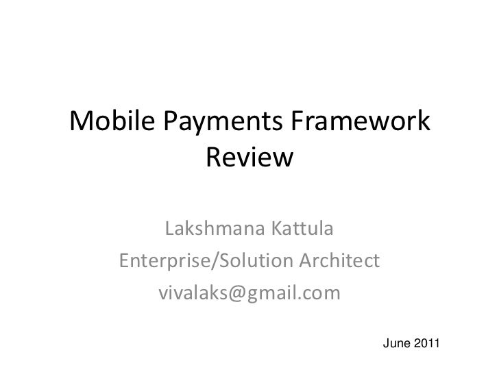 Mobile Payments Framework          Review        Lakshmana Kattula   Enterprise/Solution Architect       vivalaks@gmail.co...