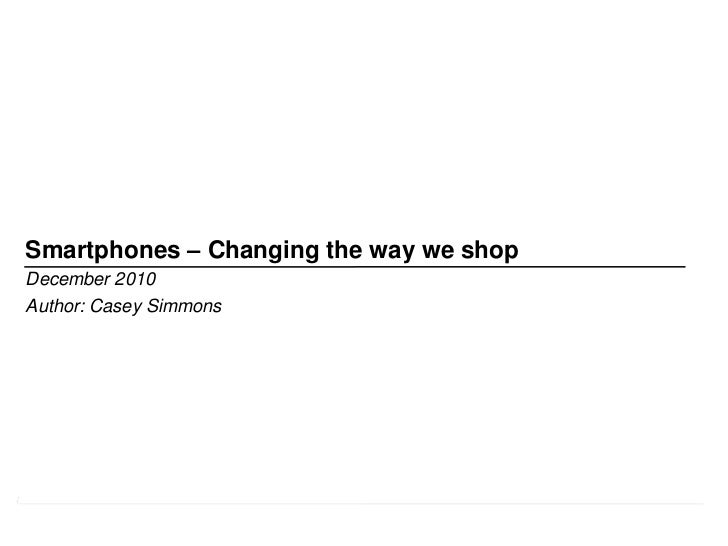 Smartphones – Changing the way we shopDecember 2010Author: Casey Simmons