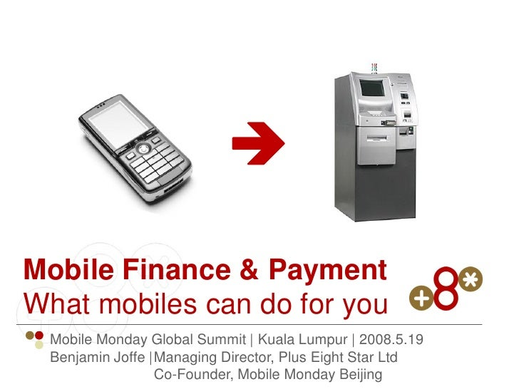  Mobile Finance & Payment What mobiles can do for you  Mobile Monday Global Summit | Kuala Lumpur | 2008.5.19  Benjamin J...
