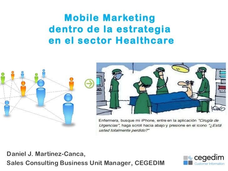 Mobile Marketing  dentro de la estrategia  en el sector Healthcare This document should not be distributed without Cegedim...