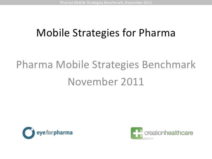 Pharma Mobile Strategies Benchmark, November 2011   Mobile Strategies for PharmaPharma Mobile Strategies Benchmark        ...