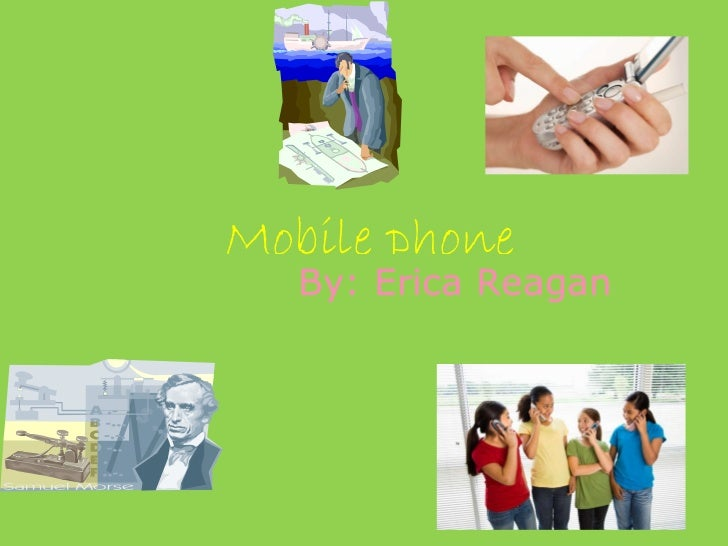 Mobile phone By: Erica Reagan