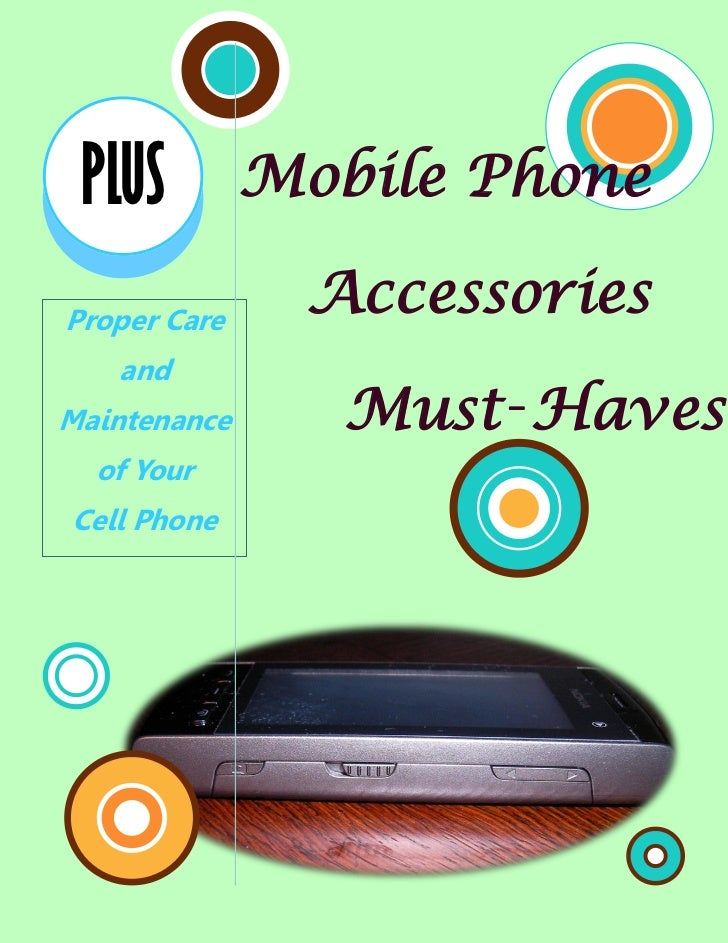 PLUS         Mobile PhoneProper Care               Accessories   andMaintenance      Must‑Haves  of YourCell Phone