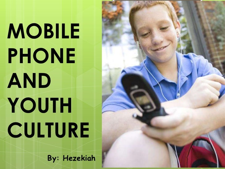MOBILEPHONEANDYOUTHCULTURE   By: Hezekiah