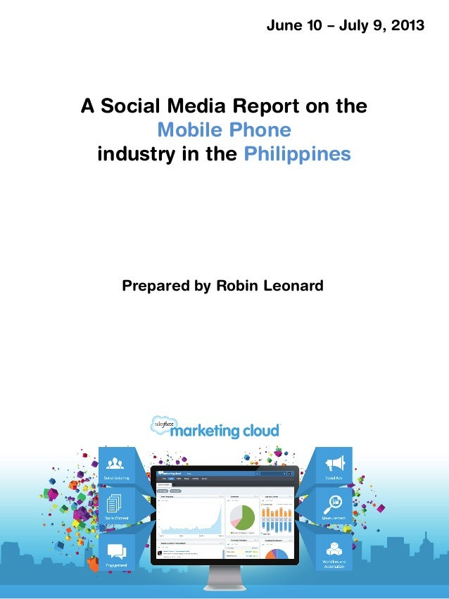 A Social Media Report on the Mobile Phone industry in the Philippines June 10 – July 9, 2013 Prepared by Robin Leonard