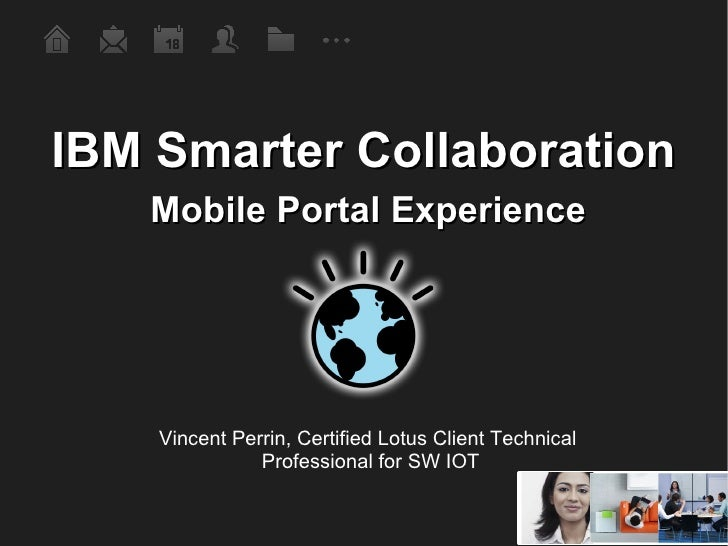 IBM Smarter Collaboration Mobile Portal Experience Vincent Perrin, Certified Lotus Client Technical  Professional for SW IOT