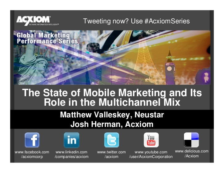 Tweeting now? Use #AcxiomSeries        The State of Mobile Marketing and Its        Role in the Multichannel Mix          ...